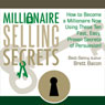 Millionaire Selling Secrets: How to Become a Millionaire Now by Using These Ten Simple, Fast, Easy, Proven Secrets of Persuasion! (Unabridged) Audiobook, by Brett Bacon
