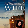 The Millionaires Wife: The True Story of a Real Estate Tycoon, his Beautiful Young Mistress, and a Marriage that Ended in Murder (Unabridged), by Cathy Scott