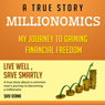 Millionomics: My Journey to Gaining Financial Freedom (Unabridged) Audiobook, by Shiv Verma