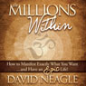 The Millions Within: How to Manifest Exactly What You Want and Have an EPIC Life! (Unabridged) Audiobook, by David Neagle