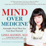 Mind Over Medicine: Scientific Proof That You Can Heal Yourself (Unabridged), by Lissa Rankin