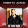 Mindset of a Champion Audiobook, by Dr. David Cook