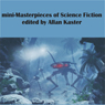 Mini-Masterpieces of Science Fiction (Unabridged), by Allan Kaster