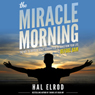 The Miracle Morning: The Not-So-Obvious Secret Guaranteed to Transform Your Life - Before 8AM (Unabridged), by Hal Elrod