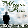 The Missing Piece: Inspirational Love Story (Unabridged), by Carol McCormick