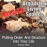 Mission: Organized Living Spaces: Putting Order and Structure into Your Life (Unabridged), by Jeffery Mills