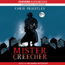 Mister Creecher (Unabridged), by Chris Priestley