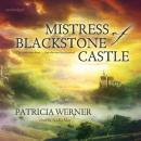 The Mistress of Blackstone Castle (Unabridged) Audiobook, by Patricia Werner