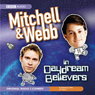 Mitchell & Webb in Daydream Believers Audiobook, by David Mitchell