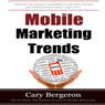 Mobile Marketing and Advertising Trends: Your Complete Marketing Guide for Local and National Mobile (Unabridged) Audiobook, by Cary Bergeron