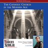 The Modern Scholar: The Catholic Church in the Modern Age (Unabridged) Audiobook, by Professor Thomas F. Madden