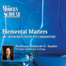 The Modern Scholar: Elemental Matters: An Introduction to Chemistry Audiobook, by Professor Deborah G. Sauder