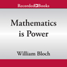 The Modern Scholar: Mathematics Is Power Audiobook, by Professor William Bloch