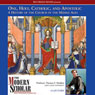 The Modern Scholar: One, Holy, Catholic, and Apostolic: A History of the Church in the Middle Ages, by Thomas Madden