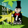 The Mole Who Wanted to be a Mouse (Unabridged), by Tracy James
