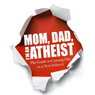 Mom, Dad, Im an Atheist: The Guide to Coming Out as a Non-believer (Unabridged), by David G. McAfee