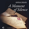 A Moment of Silence (Unabridged) Audiobook, by Anna Dean