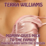 Mommy Gives Milk to the Family: Making a Baby with the Stepson (Unabridged), by Terra Williams
