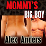 Mommys Big Boy (Unabridged), by Alex Anders