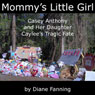 Mommys Little Girl: Casey Anthony and her Daughter Caylees Tragic Fate (Unabridged), by Diane Fanning