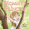 Mommys Princess (Unabridged), by Melissa Cross