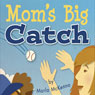 Moms Big Catch (Unabridged) Audiobook, by Marla McKenna