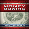 Money Boxing (Unabridged) Audiobook, by Christian Shreve