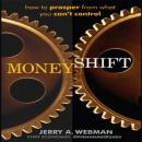 MoneyShift: How to Prosper from What You Cant Control (Unabridged), by Jerry Webman