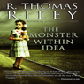 The Monster Within Idea (Unabridged), by R. Thomas Riley