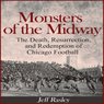 Monsters of the Midway: The Death, Resurrection, and Redemption of Chicago Football (Unabridged), by Jeff Rasley