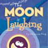 The Moon Is Laughing (Unabridged) Audiobook, by Veronica King