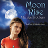 Moon Rise: Unbidden Magic, Book 2 (Unabridged) Audiobook, by Marilee Brothers