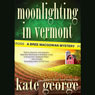 Moonlighting in Vermont: A Bree MacGowan Mystery (Unabridged), by Kate George