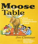 Moose on the Table: A Novel Approach to Communications @ Work (Unabridged) Audiobook, by Jim Clemmer
