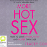 More Hot Sex: The Sex Doctor (Unabridged), by Tracey Cox