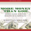More Money Than God: Hedge Funds and the Making of a New Elite (Unabridged), by Sebastian Mallaby