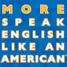 More Speak English Like an American: Learn More Idioms & Expressions That Will Help You Speak Like a Native!, by Amy Gillett