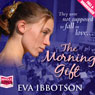 The Morning Gift (Unabridged), by Eva Ibbotson
