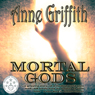 Mortal Gods (Unabridged) Audiobook, by Anne Griffith