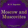 Moskva i moskvichi (Moscow and Muscovites) (Unabridged) Audiobook, by Mihail Nikolaevich Zagoskin