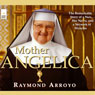 Mother Angelica: The Remarkable Story of a Nun, Her Nerve, and a Network of Miracles (Unabridged) Audiobook, by Raymond Arroyo