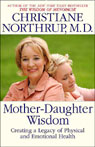 Mother-Daughter Wisdom: Creating a Legacy of Physical and Emotional Health Audiobook, by Christiane Northrup
