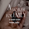 A Mother For Emily (Unabridged), by Frank Zubek