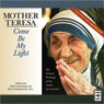 Mother Teresa: Come Be My Light: The Private Writings of the Saint of Calcutta (Unabridged) Audiobook, by Brian Kolodiejchuk
