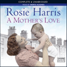 A Mothers Love (Unabridged) Audiobook, by Rosie Harris
