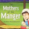 The Mothers at the Manger (Unabridged) Audiobook, by Mary Alice Merryman