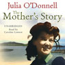 The Mothers Story (Unabridged), by Julia O'Donnell