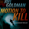 Motion to Kill: A Lou Mason Thriller, Book 1 (Unabridged), by Joel Goldman