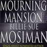 Mourning Mansion (Unabridged) Audiobook, by Billie Sue Mosiman