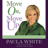Move On, Move Up: Turn Yesterdays Trials into Todays Triumphs Audiobook, by Paula White